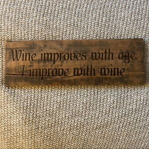 Wine Improves with Age I Improve with Wine Sign